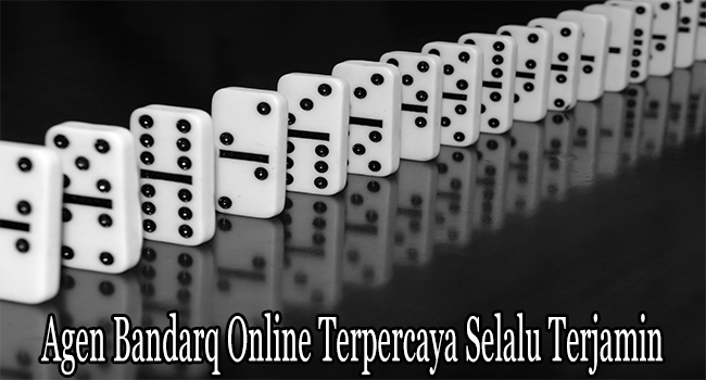 Agen Bandarq Online Terpercaya Selalu Terjamin Keamanannya