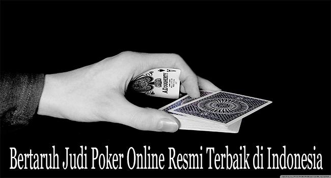 Bertaruh Judi Poker Online Resmi Terbaik di Indonesia