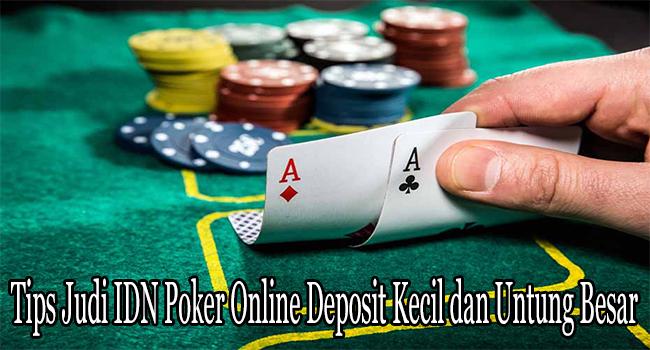 Tips Judi IDN Poker Online Deposit Kecil dan Untung Besar