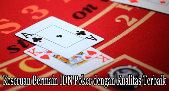 Keseruan Bermain IDN Poker dengan Kualitas Terbaik